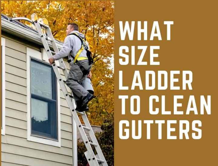 What Size Ladder to Clean Gutters