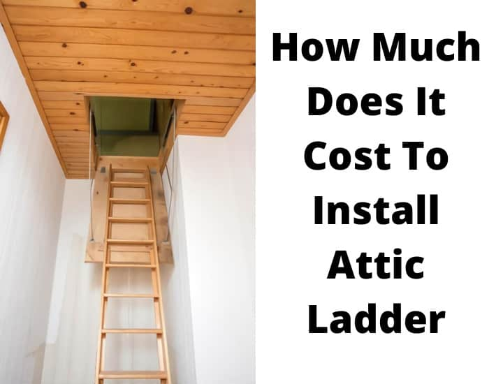 How Much Does It Cost To Install Attic Ladder
